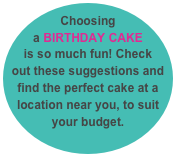 Choosing a BIRTHDAY CAKE is so much fun! Check out these suggestions and find the perfect cake at a location near you, to suit your budget.